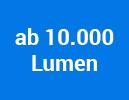 ab 10.000 Lumen