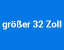größer 32 Zoll