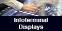 Infoterminal Displays